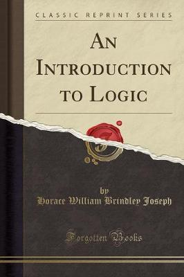 An Introduction to Logic (Classic Reprint) by Horace William Brindley Joseph