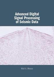Advanced Digital Signal Processing of Seismic Data by Wail A Mousa