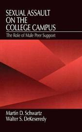 Sexual Assault on the College Campus by Martin D. Schwartz