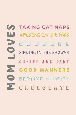 MOM LOVES Taking Cat Naps, Walking in the Park, Singing in the Shower, Coffee and Cake, Good Manners, Bedtime Stories... by Silver Kiwi Media