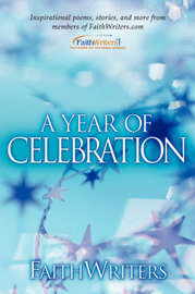 Faithwriters-A Year of Celebration by Faithwriters.com