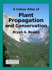 A Colour Atlas of Plant Propagation and Conservation by Bryan G Bowes image