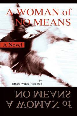 A Woman of No Means by Ethard Wendel Van Stee