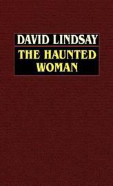 The Haunted Woman by David Lindsay