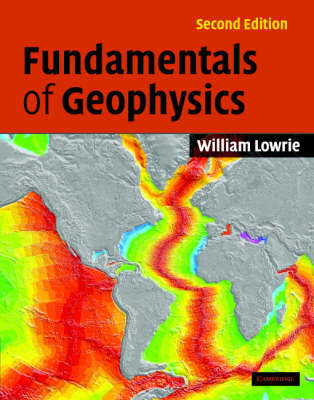 Fundamentals of Geophysics by William Lowrie