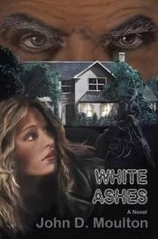 White Ashes by John D Moulton