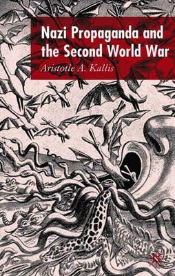 Nazi Propaganda and the Second World War by A Kallis