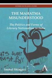 The Mahatma Misunderstood by Snehal Shingavi