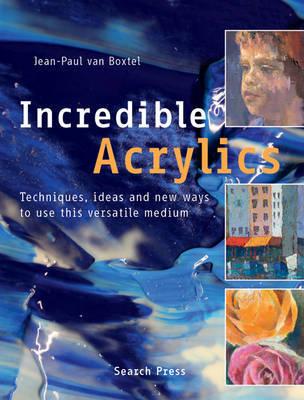 Incredible Acrylics by Jean-Paul Van Boxtel