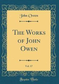 The Works of John Owen, Vol. 17 (Classic Reprint) by John Owen