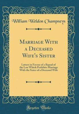 Marriage with a Deceased Wife's Sister by William Weldon Champneys