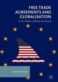 Free Trade Agreements and Globalisation by Arne Melchior