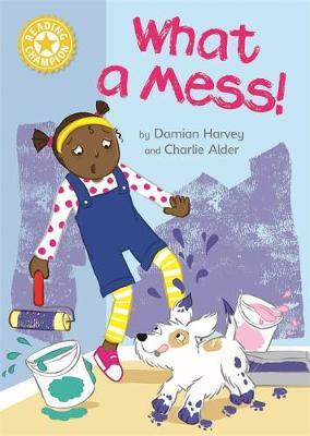Reading Champion: What a Mess! by Damian Harvey