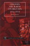 German Air Raids on Great Britain 1914-1918 by Joseph Morris