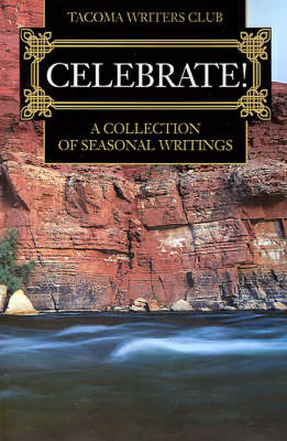 Celebrate!: A Collection of Seasonal Writing by Tacoma Writers Club image