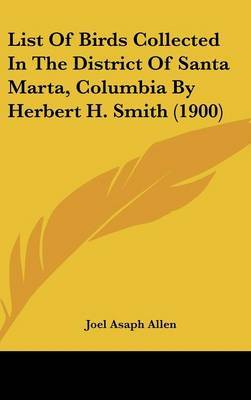 List of Birds Collected in the District of Santa Marta, Columbia by Herbert H. Smith (1900) by Joel Asaph Allen image