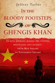 In the Bloody Footsteps of Ghengis Khan by Jeffrey Tayler image