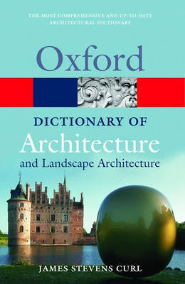A Dictionary of Architecture and Landscape Architecture by James Stevens Curl