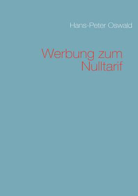 Werbung Zum Nulltarif by Hans Peter Oswald
