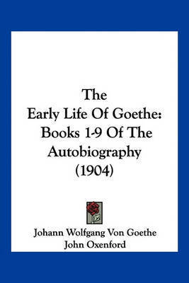 The Early Life of Goethe: Books 1-9 of the Autobiography (1904) by Johann Wolfgang von Goethe