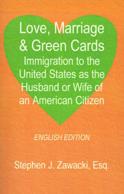 Love, Marriage & Green Cards by Stephen J. Zawacki