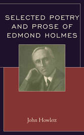 Selected Poetry and Prose of Edmond Holmes by John Howlett