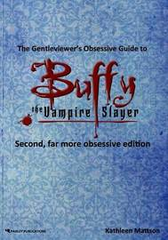 The Gentleviewer's Obsessive Guide to Buffy the Vampire Slayer, Second Edition by Kathleen Mattson