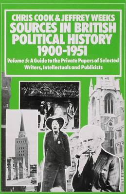 Sources In British Political History, 1900-1951 by Chris Cook