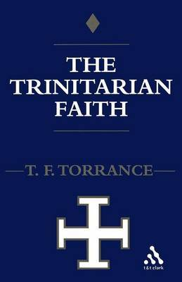 Trinitarian Faith by Thomas F Torrance