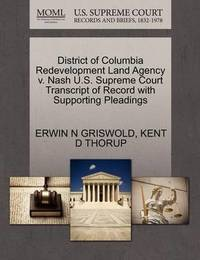 District of Columbia Redevelopment Land Agency V. Nash U.S. Supreme Court Transcript of Record with Supporting Pleadings by Erwin N. Griswold