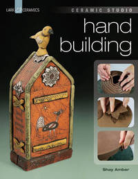 Ceramic Studio: Hand Building by Shay Amber