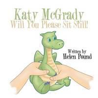 Katy McGrady Will You Please Sit Still! by Helen Pound image