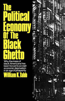 The Political Economy of the Black Ghetto by William K Tabb