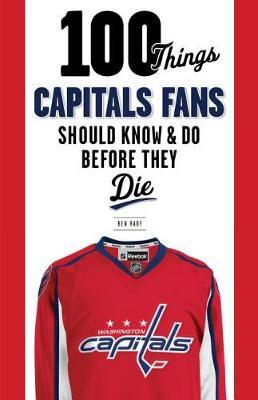 100 Things Capitals Fans Should Know & Do Before They Die by Ben Raby image