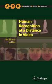 Human Recognition at a Distance in Video by Bir Bhanu