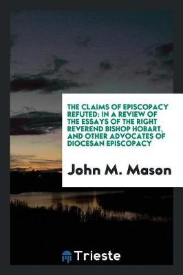 The Claims of Episcopacy Refuted by John M Mason image
