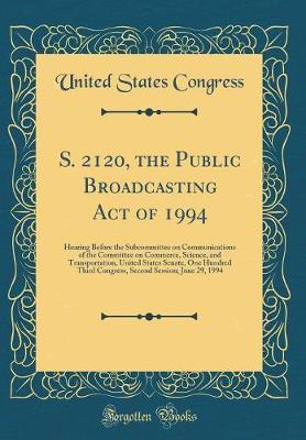 S. 2120, the Public Broadcasting Act of 1994 by United States Congress