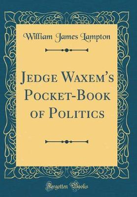 Jedge Waxem's Pocket-Book of Politics (Classic Reprint) by William James Lampton image