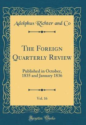 The Foreign Quarterly Review, Vol. 16 by Adolphus Richter and Co