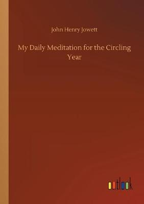 My Daily Meditation for the Circling Year by John Henry Jowett image