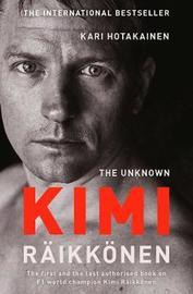 The Unknown Kimi Raikkonen by Kari Hotakainen