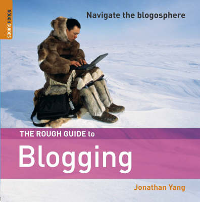 The Rough Guide to Blogging by Jonathan Yang image