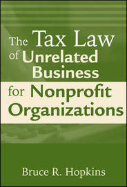The Tax Law of Unrelated Business for Nonprofit Organizations by Bruce R Hopkins