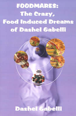 Foodmares: The Crazy, Food Induced Dreams of Dashel Gabelli by Dashel Gabelli image