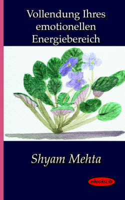 Vollendung Ihres Emotionellen Energiebereich by Shyam Mehta