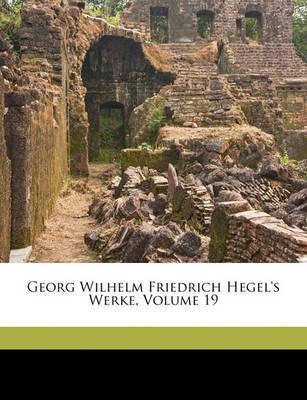 Georg Wilhelm Friedrich Hegel's Werke, Volume 19 by Georg Wilhelm Friedrich Hegel