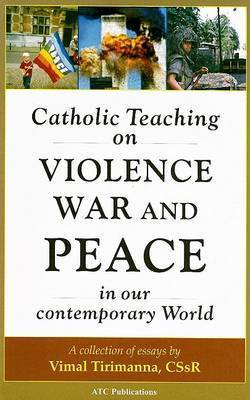 Catholic Teaching on Violence, War and Peace in our Contemporary World by Vimal Tirimanaa