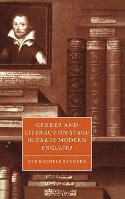 Gender and Literacy on Stage in Early Modern England by Eve Rachele Sanders