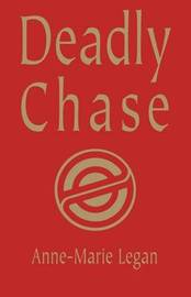 Deadly Chase by Anne-Marie Legan