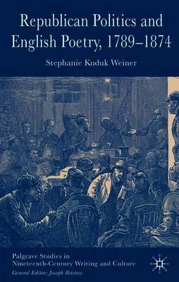 Republican Politics and English Poetry, 1789-1874 by Stephanie Kuduk Weiner